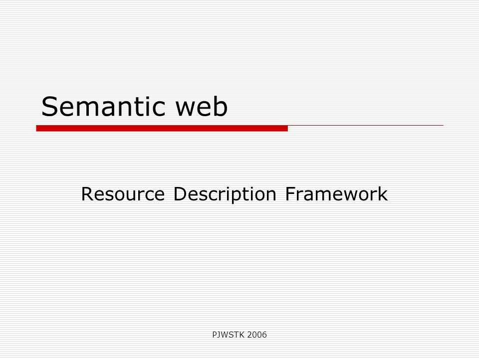 PJWSTK 2006 Semantic web Resource Description Framework