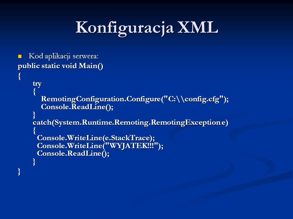 Konfiguracja XML Kod aplikacji serwera: Kod aplikacji serwera: public static void Main() { try { RemotingConfiguration.Configure(
