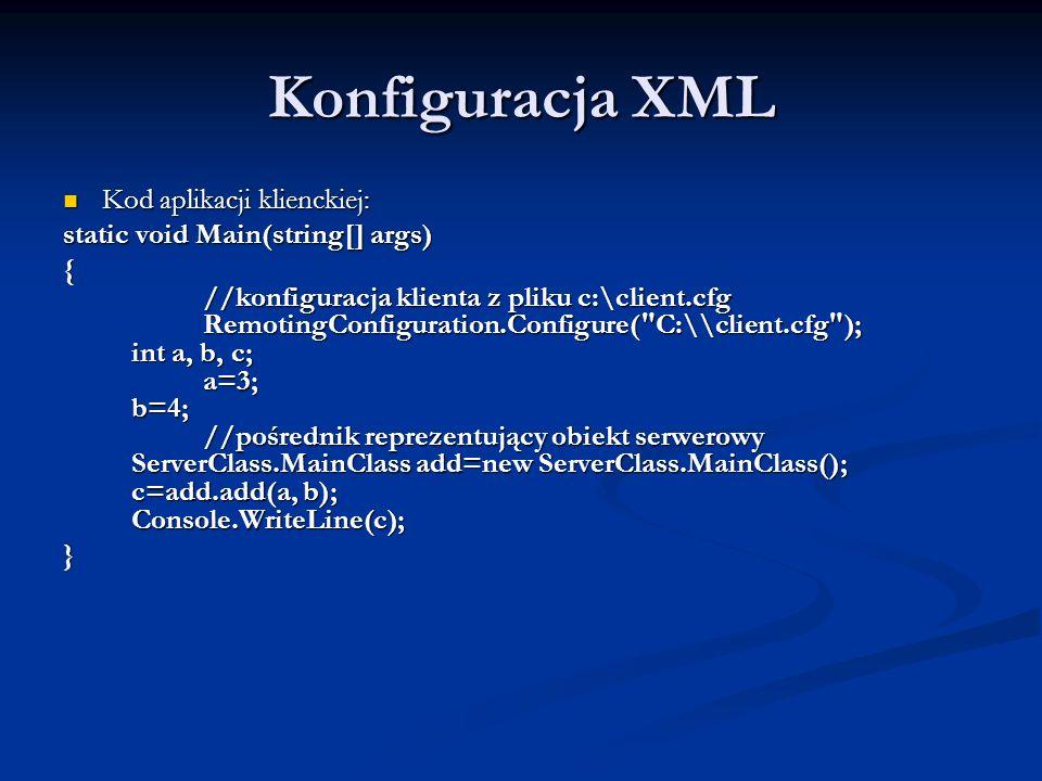 Konfiguracja XML Kod aplikacji klienckiej: Kod aplikacji klienckiej: static void Main(string[] args) { //konfiguracja klienta z pliku c:\client.cfg Re
