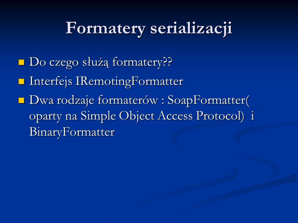 Formatery serializacji Do czego służą formatery?? Do czego służą formatery?? Interfejs IRemotingFormatter Interfejs IRemotingFormatter Dwa rodzaje for