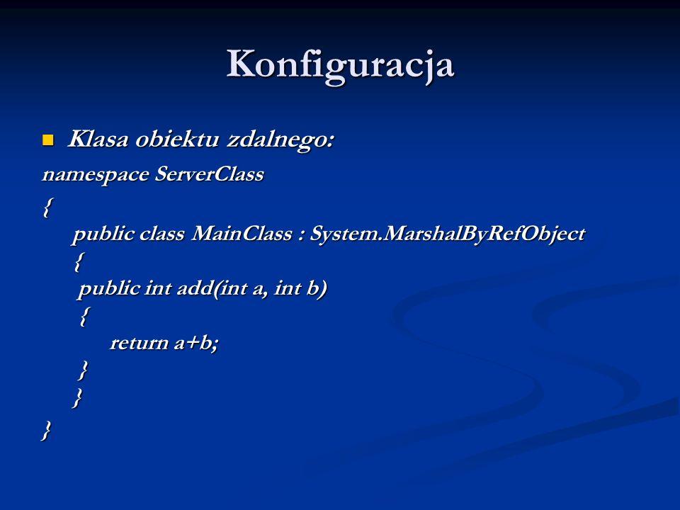 Konfiguracja Klasa obiektu zdalnego: Klasa obiektu zdalnego: namespace ServerClass { public class MainClass : System.MarshalByRefObject { public int a