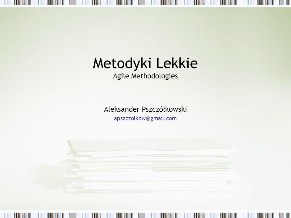 Metodyki Lekkie Agile Methodologies Aleksander Pszczółkowski apszczolkow@gmail.com