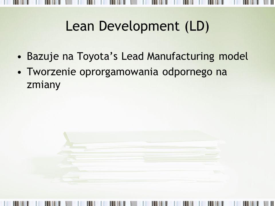 Lean Development (LD) Bazuje na Toyotas Lead Manufacturing model Tworzenie oprorgamowania odpornego na zmiany