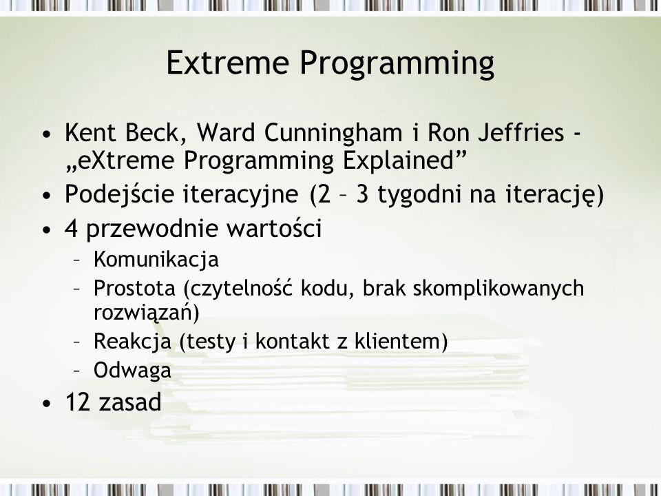 Extreme Programming Kent Beck, Ward Cunningham i Ron Jeffries -eXtreme Programming Explained Podejście iteracyjne (2 – 3 tygodni na iterację) 4 przewo