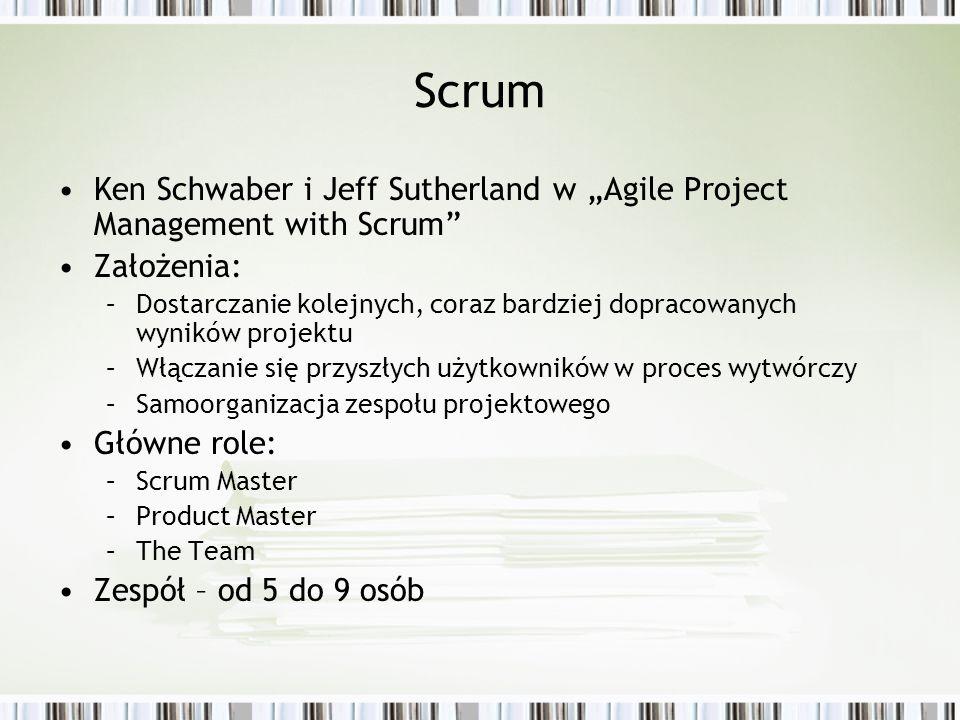 Scrum Ken Schwaber i Jeff Sutherland w Agile Project Management with Scrum Założenia: –Dostarczanie kolejnych, coraz bardziej dopracowanych wyników pr