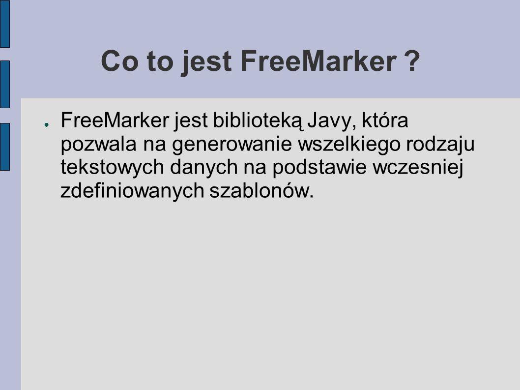 Co to jest FreeMarker ? FreeMarker jest biblioteką Javy, która pozwala na generowanie wszelkiego rodzaju tekstowych danych na podstawie wczesniej zdef