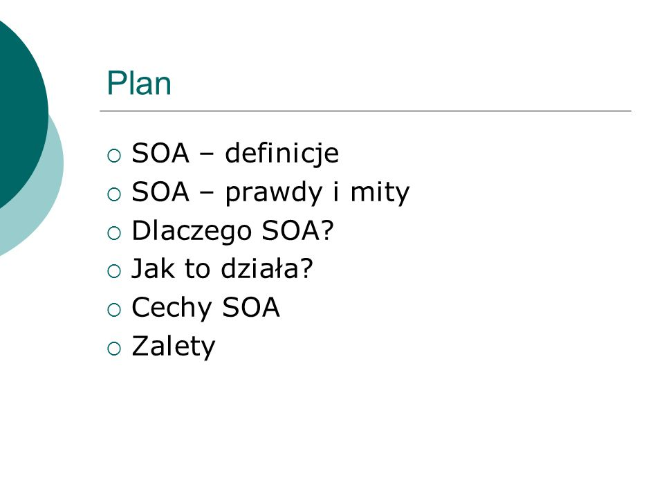 SOA DEFINICJA koncepcja tworzenia systemów informatycznych, w której główny nacisk stawia się na definiowanie usług usługą określa się każdy element oprogramowania, mogący działać niezależnie od innych oraz posiadający wyspecyfikowany interfejs, za pomocą którego udostępnia realizowane funkcje.