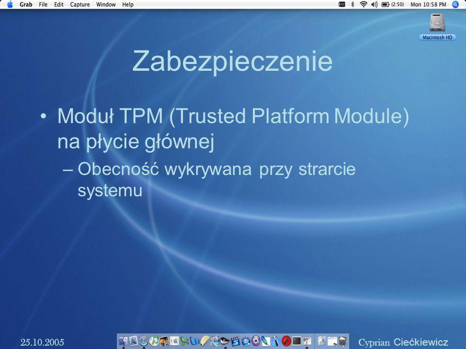 Zabezpieczenie Moduł TPM (Trusted Platform Module) na płycie głównej –Obecność wykrywana przy strarcie systemu 25.10.2005 Cyprian Ciećkiewicz