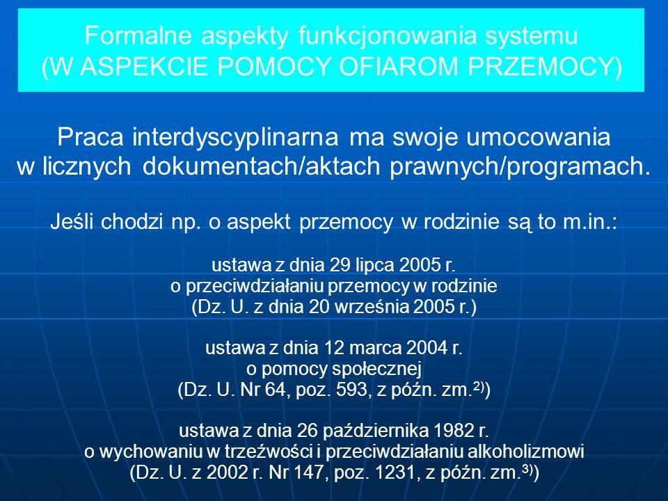 Formalne aspekty funkcjonowania systemu (W ASPEKCIE POMOCY OFIAROM PRZEMOCY) Praca interdyscyplinarna ma swoje umocowania w licznych dokumentach/aktac