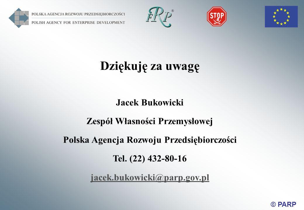 © PARP Dziękuję za uwagę Jacek Bukowicki Zespół Własności Przemysłowej Polska Agencja Rozwoju Przedsiębiorczości Tel.
