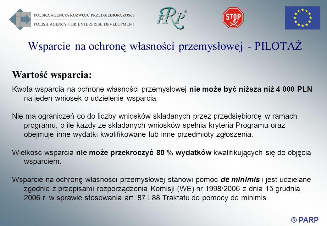 © PARP Wsparcie na ochronę własności przemysłowej - PILOTAŻ Wartość wsparcia: Kwota wsparcia na ochronę własności przemysłowej nie może być niższa niż 4 000 PLN na jeden wniosek o udzielenie wsparcia.