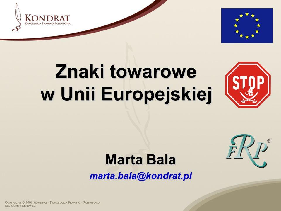Marta Bala marta.bala@kondrat.pl Znaki towarowe w Unii Europejskiej