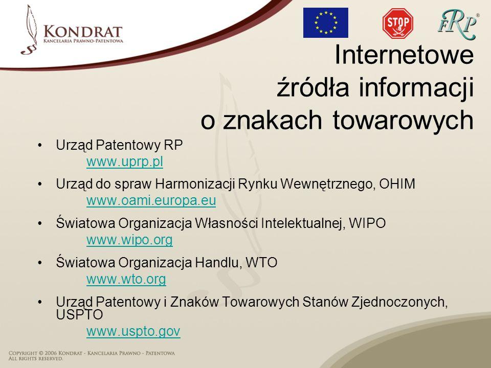 Internetowe źródła informacji o znakach towarowych Urząd Patentowy RP www.uprp.pl Urząd do spraw Harmonizacji Rynku Wewnętrznego, OHIM www.oami.europa