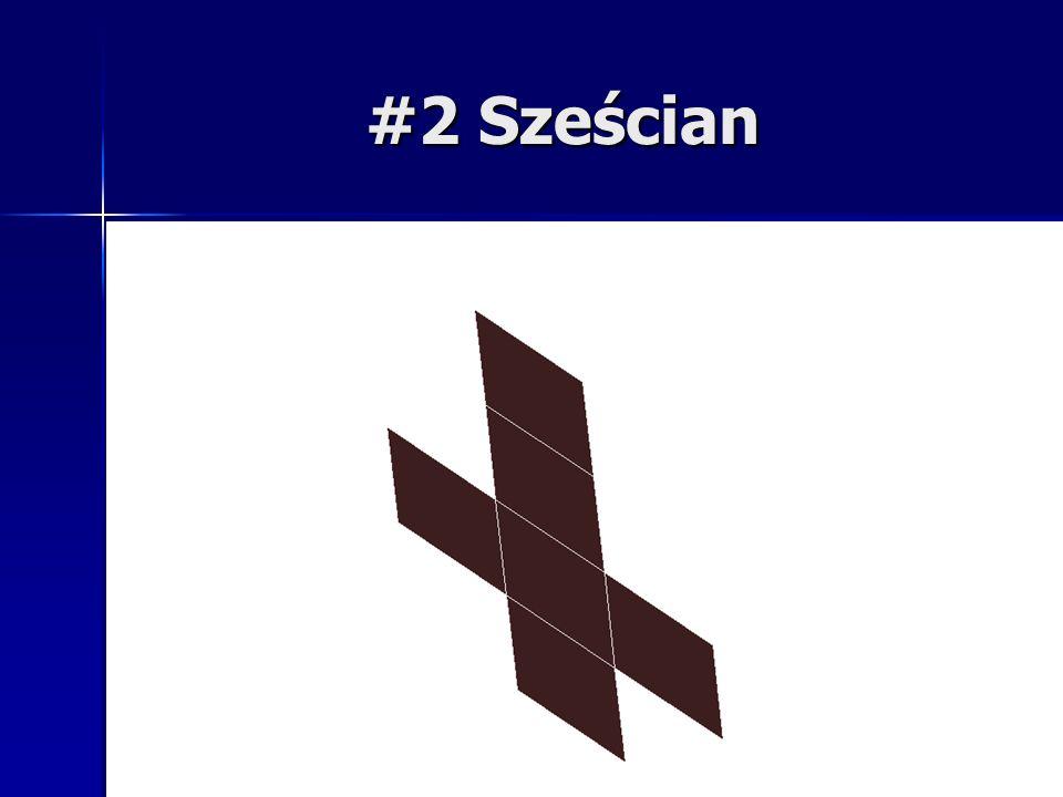 #2 Sześcian Kształt ścian: kwadrat Liczba ścian Liczba krawędzi Ilość wierzchołków 6 12 8