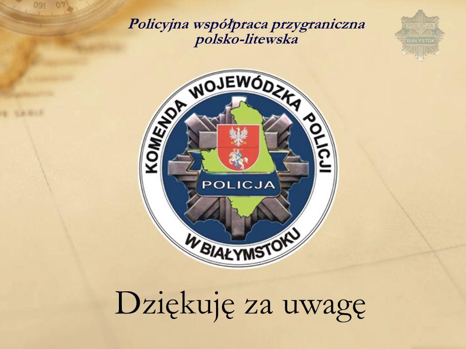 Policyjna współpraca przygraniczna polsko-litewska Dziękuję za uwagę