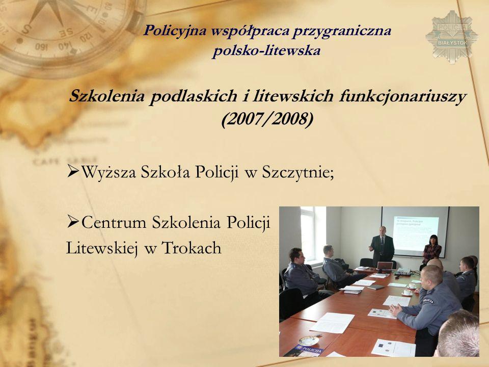 Policyjna współpraca przygraniczna polsko-litewska Szkolenia podlaskich i litewskich funkcjonariuszy (2007/2008) Wyższa Szkoła Policji w Szczytnie; Ce
