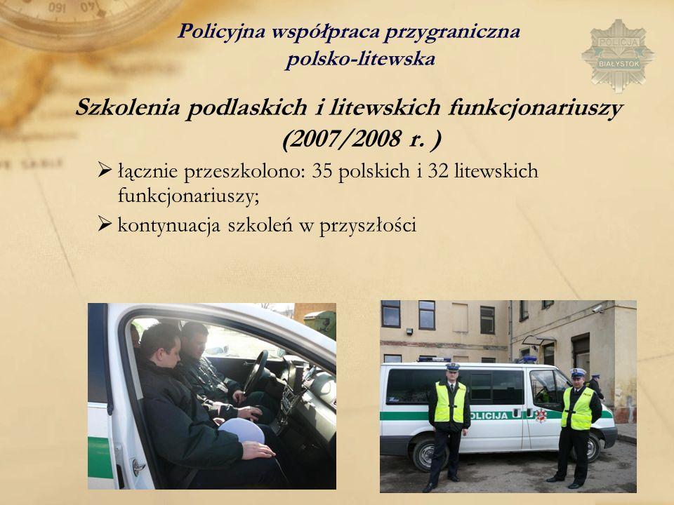 Policyjna współpraca przygraniczna polsko-litewska Szkolenia podlaskich i litewskich funkcjonariuszy (2007/2008 r. ) łącznie przeszkolono: 35 polskich