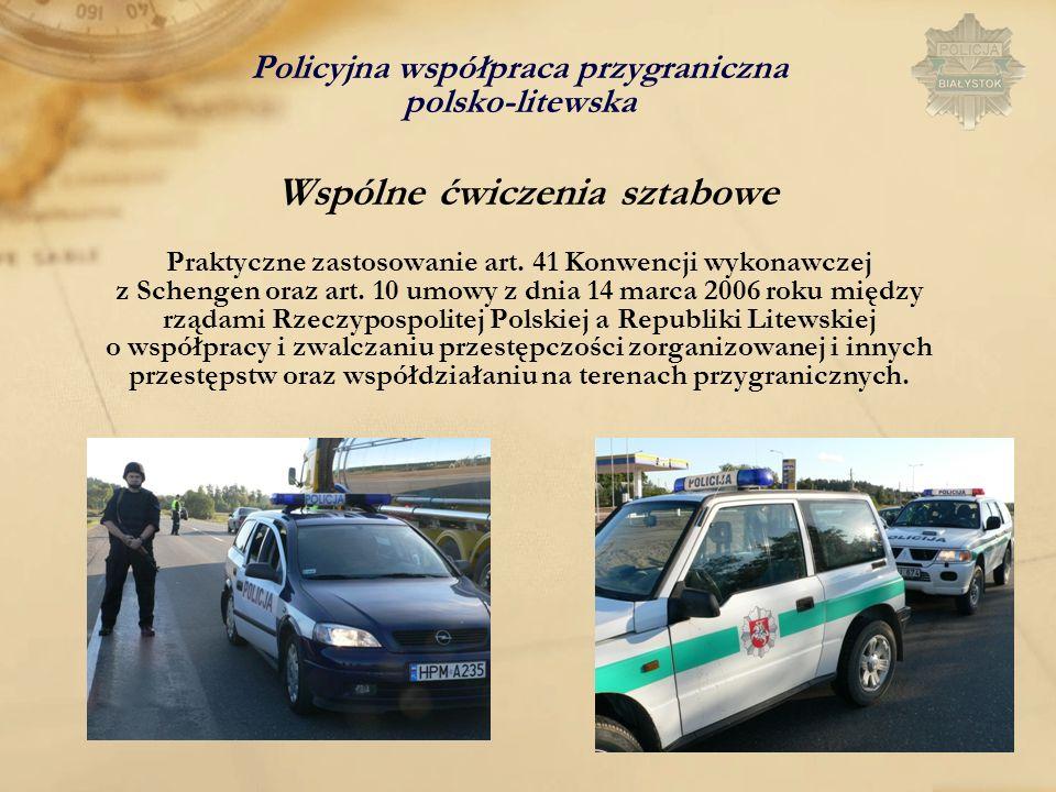 Policyjna współpraca przygraniczna polsko-litewska Wspólne ćwiczenia sztabowe Praktyczne zastosowanie art. 41 Konwencji wykonawczej z Schengen oraz ar