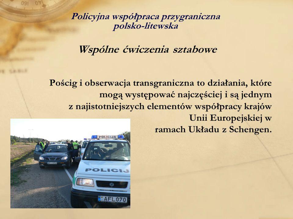 Policyjna współpraca przygraniczna polsko-litewska Wspólne ćwiczenia sztabowe Pościg i obserwacja transgraniczna to działania, które mogą występować n
