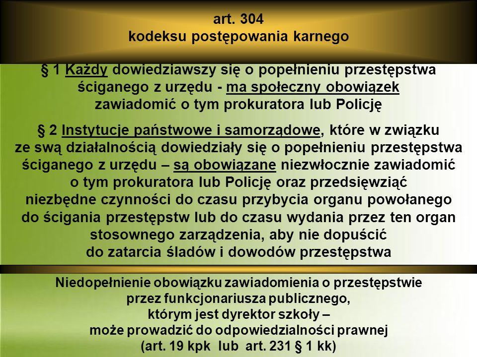art. 304 kodeksu postępowania karnego § 1 Każdy dowiedziawszy się o popełnieniu przestępstwa ściganego z urzędu - ma społeczny obowiązek zawiadomić o