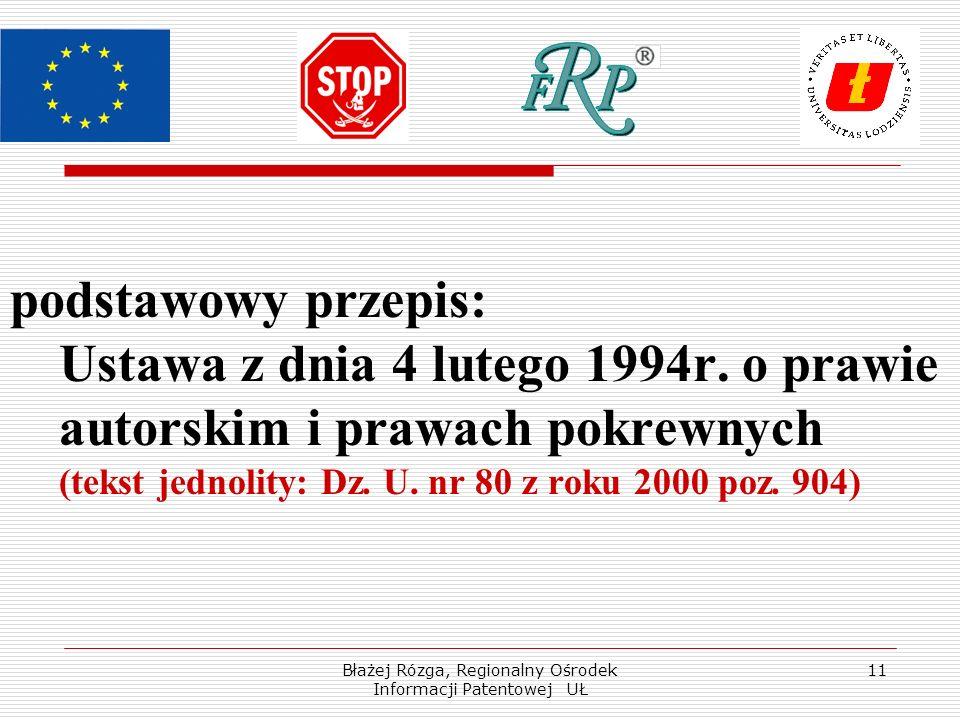 Błażej Rózga, Regionalny Ośrodek Informacji Patentowej UŁ 11 podstawowy przepis: Ustawa z dnia 4 lutego 1994r. o prawie autorskim i prawach pokrewnych