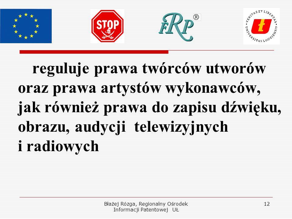 Błażej Rózga, Regionalny Ośrodek Informacji Patentowej UŁ 12 reguluje prawa twórców utworów oraz prawa artystów wykonawców, jak również prawa do zapis