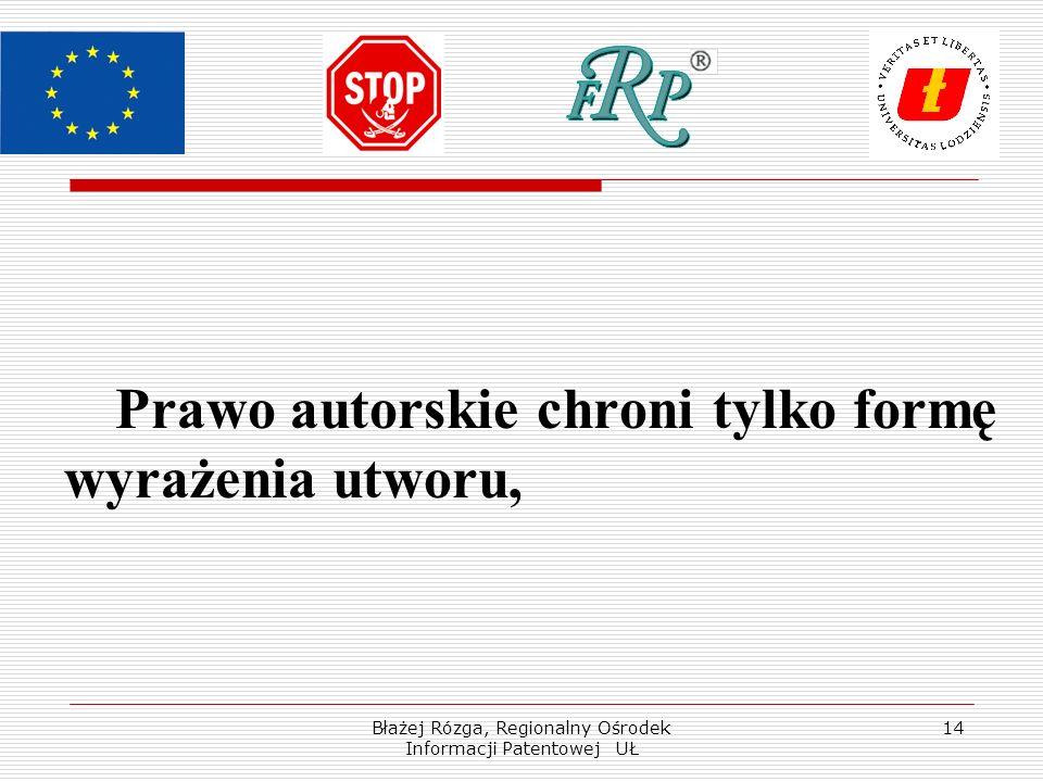 Błażej Rózga, Regionalny Ośrodek Informacji Patentowej UŁ 14 Prawo autorskie chroni tylko formę wyrażenia utworu,