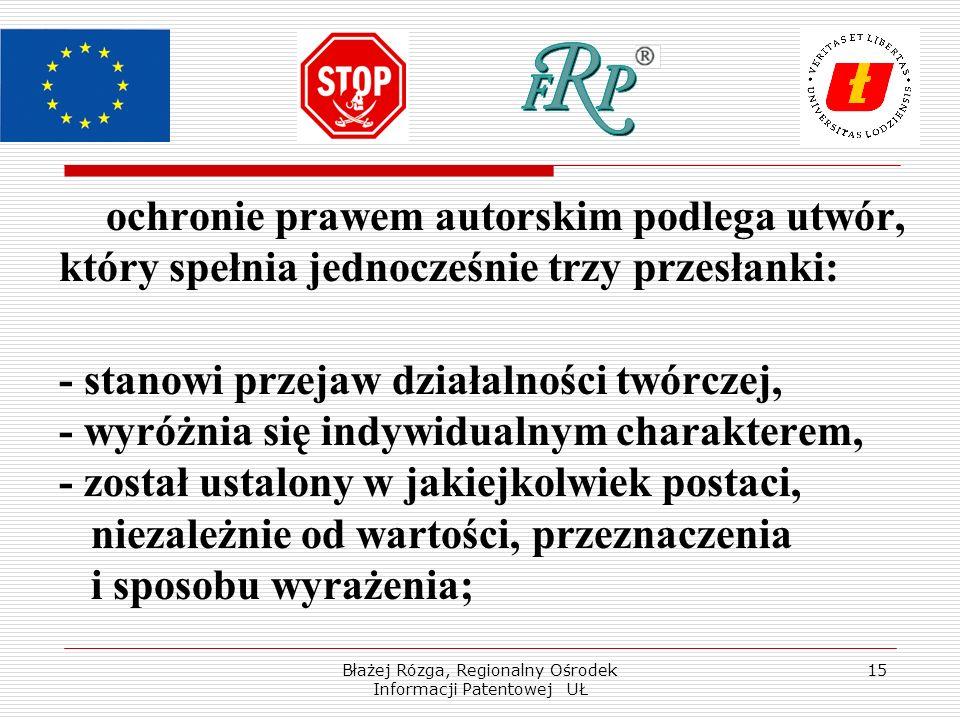Błażej Rózga, Regionalny Ośrodek Informacji Patentowej UŁ 15 ochronie prawem autorskim podlega utwór, który spełnia jednocześnie trzy przesłanki: - st
