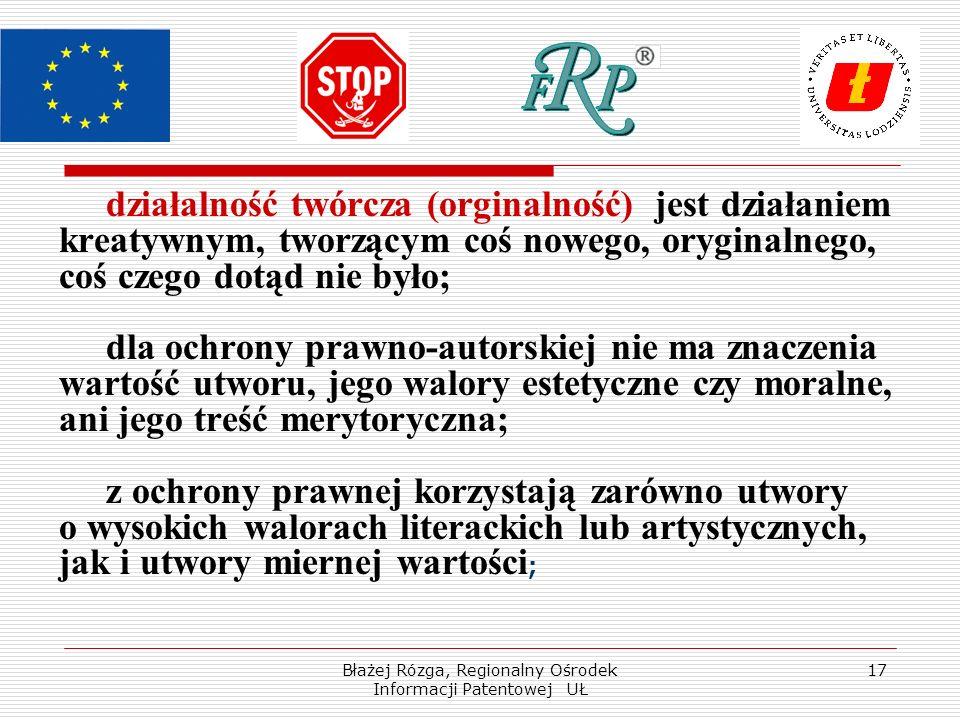 Błażej Rózga, Regionalny Ośrodek Informacji Patentowej UŁ 17 działalność twórcza (orginalność) jest działaniem kreatywnym, tworzącym coś nowego, orygi
