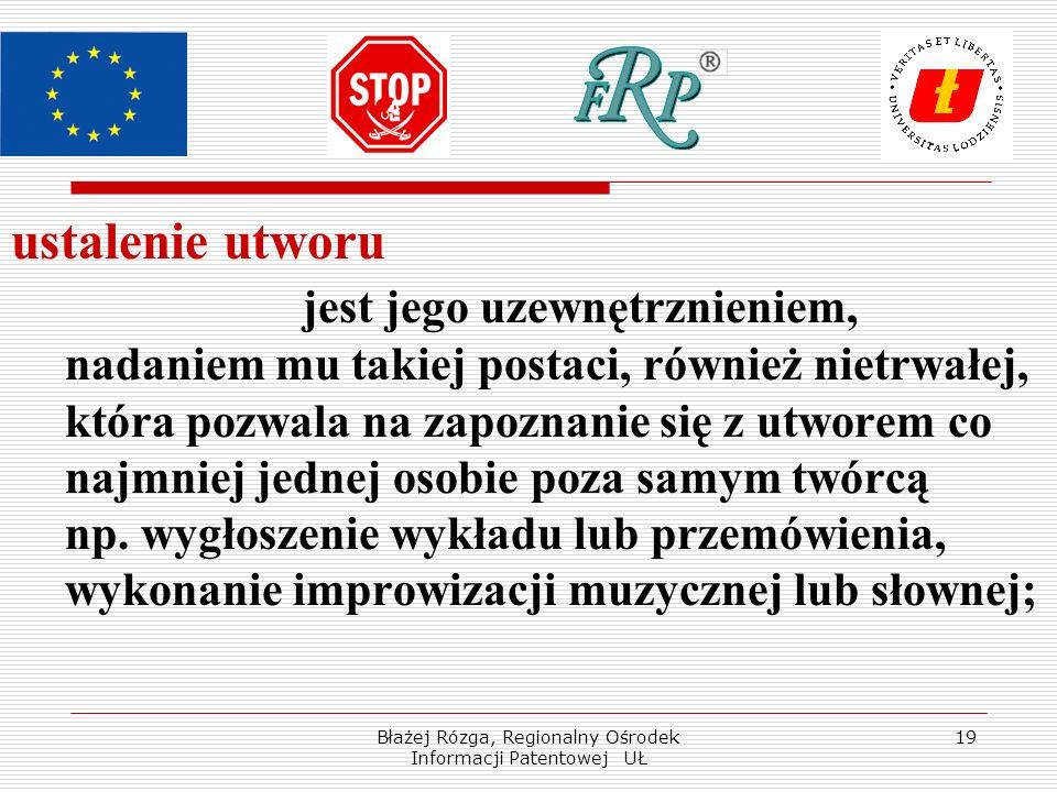Błażej Rózga, Regionalny Ośrodek Informacji Patentowej UŁ 19 ustalenie utworu jest jego uzewnętrznieniem, nadaniem mu takiej postaci, również nietrwałej, która pozwala na zapoznanie się z utworem co najmniej jednej osobie poza samym twórcą np.