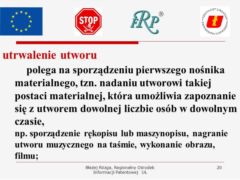Błażej Rózga, Regionalny Ośrodek Informacji Patentowej UŁ 20 utrwalenie utworu polega na sporządzeniu pierwszego nośnika materialnego, tzn. nadaniu ut