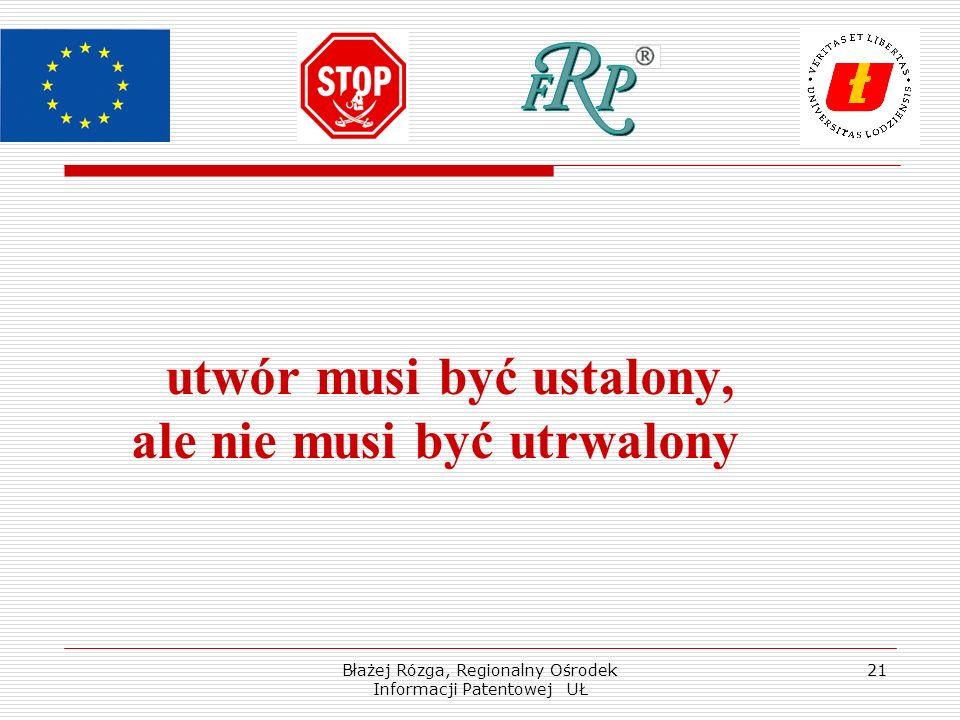 Błażej Rózga, Regionalny Ośrodek Informacji Patentowej UŁ 21 utwór musi być ustalony, ale nie musi być utrwalony