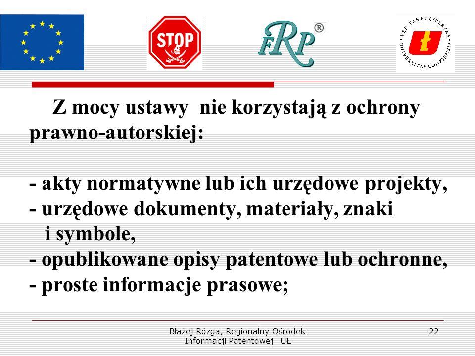 Błażej Rózga, Regionalny Ośrodek Informacji Patentowej UŁ 22 Z mocy ustawy nie korzystają z ochrony prawno-autorskiej: - akty normatywne lub ich urzęd