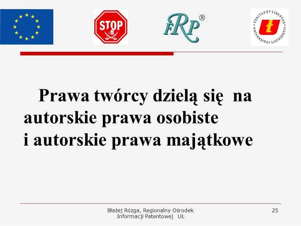 Błażej Rózga, Regionalny Ośrodek Informacji Patentowej UŁ 25 Prawa twórcy dzielą się na autorskie prawa osobiste i autorskie prawa majątkowe