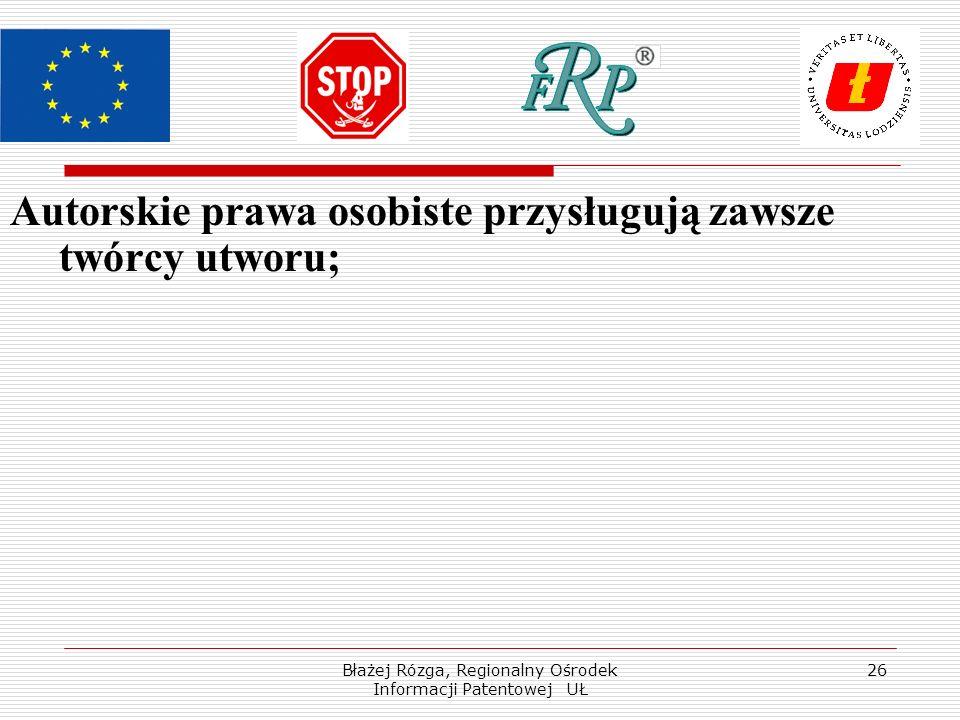 Błażej Rózga, Regionalny Ośrodek Informacji Patentowej UŁ 26 Autorskie prawa osobiste przysługują zawsze twórcy utworu;