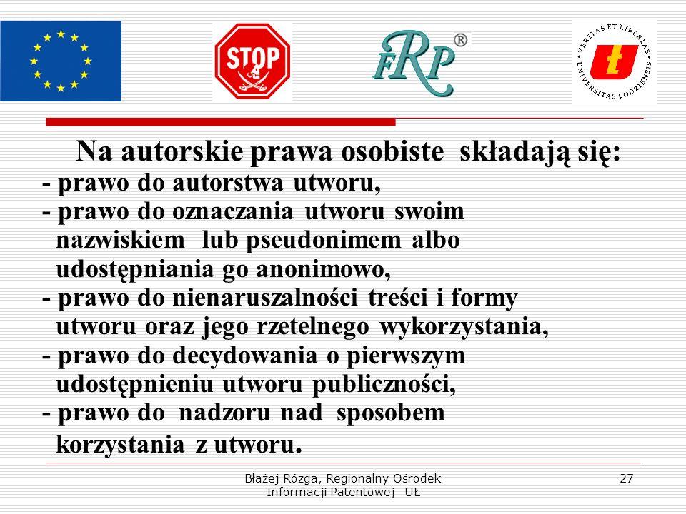 Błażej Rózga, Regionalny Ośrodek Informacji Patentowej UŁ 27 Na autorskie prawa osobiste składają się: - prawo do autorstwa utworu, - prawo do oznacza