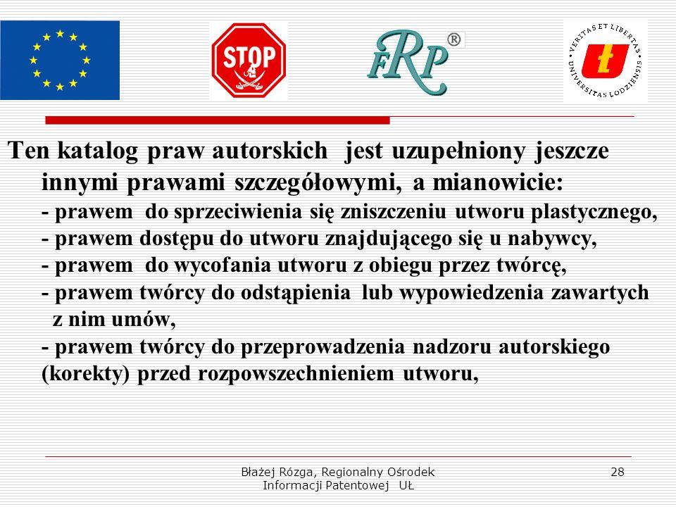 Błażej Rózga, Regionalny Ośrodek Informacji Patentowej UŁ 28 Ten katalog praw autorskich jest uzupełniony jeszcze innymi prawami szczegółowymi, a mian