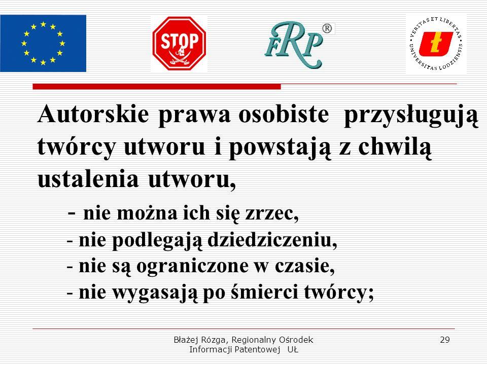 Błażej Rózga, Regionalny Ośrodek Informacji Patentowej UŁ 29 Autorskie prawa osobiste przysługują twórcy utworu i powstają z chwilą ustalenia utworu,