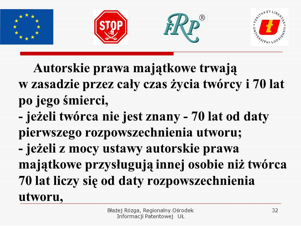 Błażej Rózga, Regionalny Ośrodek Informacji Patentowej UŁ 32 Autorskie prawa majątkowe trwają w zasadzie przez cały czas życia twórcy i 70 lat po jego