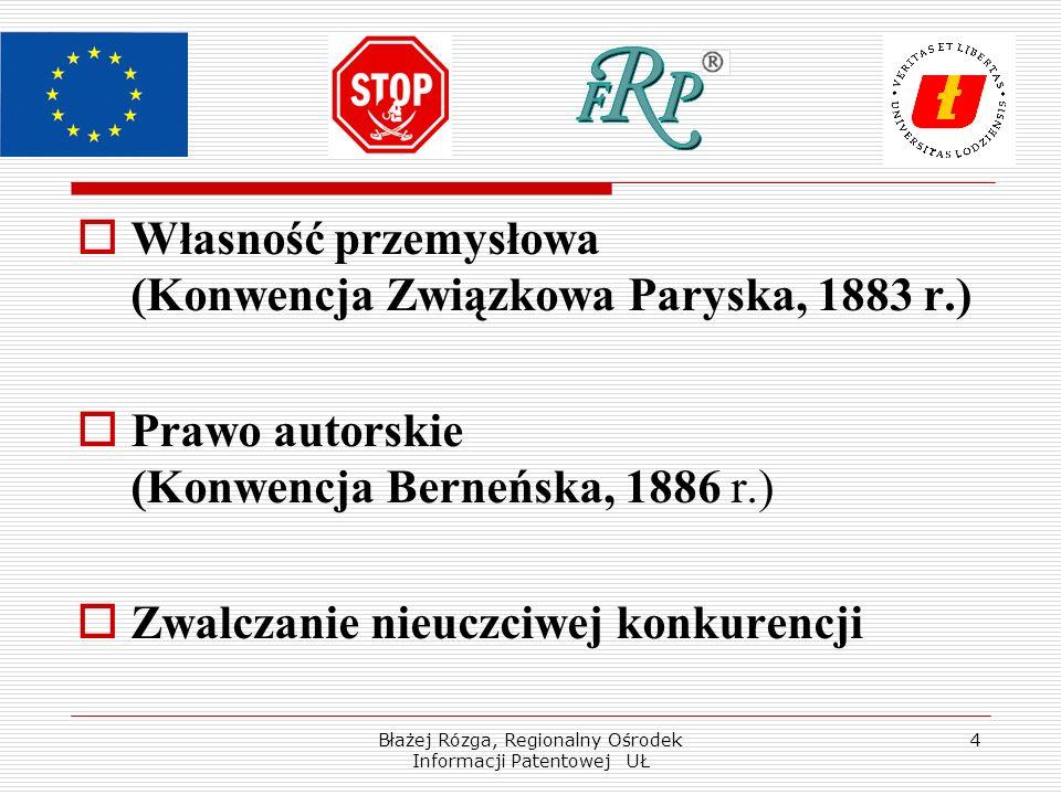 Błażej Rózga, Regionalny Ośrodek Informacji Patentowej UŁ 4 Własność przemysłowa (Konwencja Związkowa Paryska, 1883 r.) Prawo autorskie (Konwencja Berneńska, 1886 r.) Zwalczanie nieuczciwej konkurencji