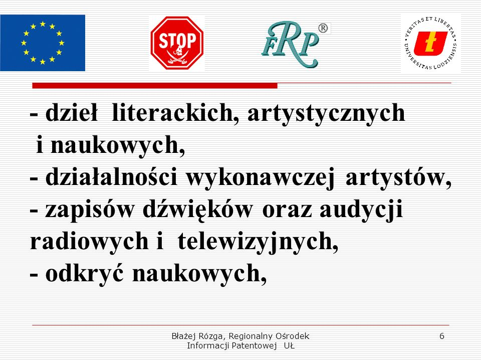 Błażej Rózga, Regionalny Ośrodek Informacji Patentowej UŁ 6 - dzieł literackich, artystycznych i naukowych, - działalności wykonawczej artystów, - zapisów dźwięków oraz audycji radiowych i telewizyjnych, - odkryć naukowych,