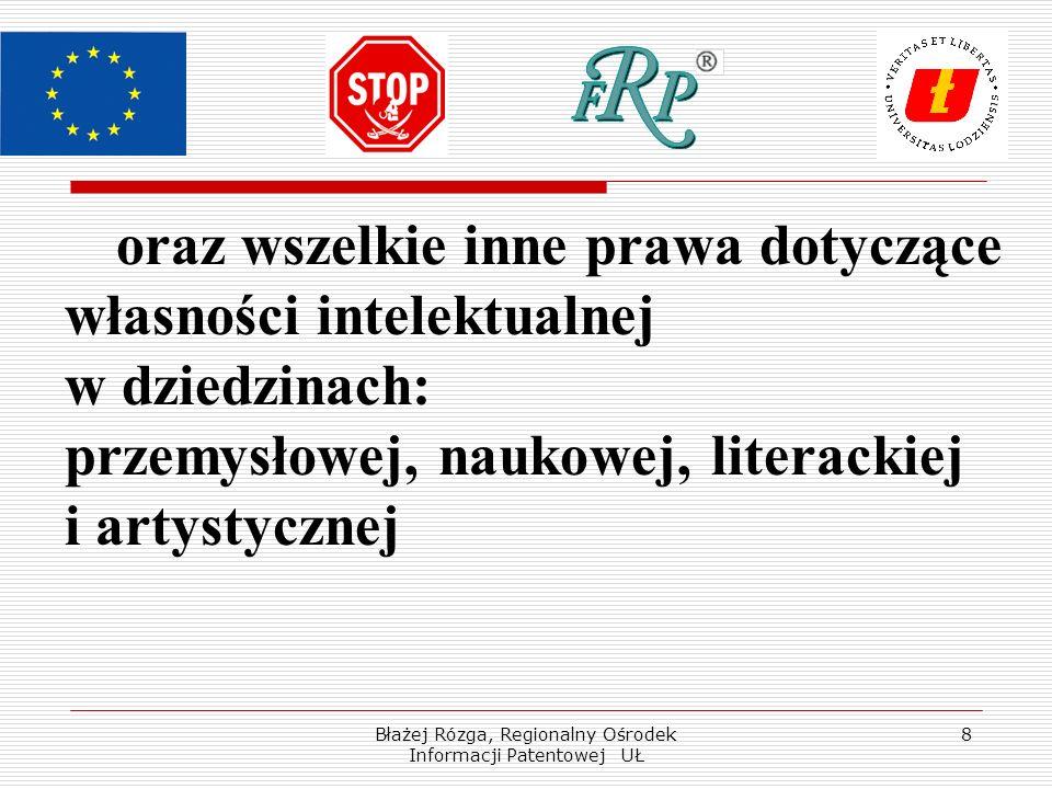Błażej Rózga, Regionalny Ośrodek Informacji Patentowej UŁ 9 Użyte w konwencji sformułowanie wszelkie inne prawa pozwala na przypoprządkowanie terminowi własność intelektualna także innych, nie wymienionych w konwencji ekspressis verbis, rezultatów działalności twórczej, takich jak np.