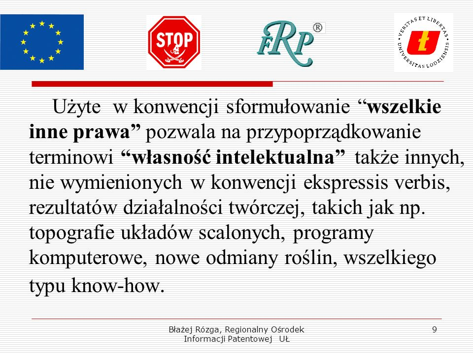 Błażej Rózga, Regionalny Ośrodek Informacji Patentowej UŁ 9 Użyte w konwencji sformułowanie wszelkie inne prawa pozwala na przypoprządkowanie terminow