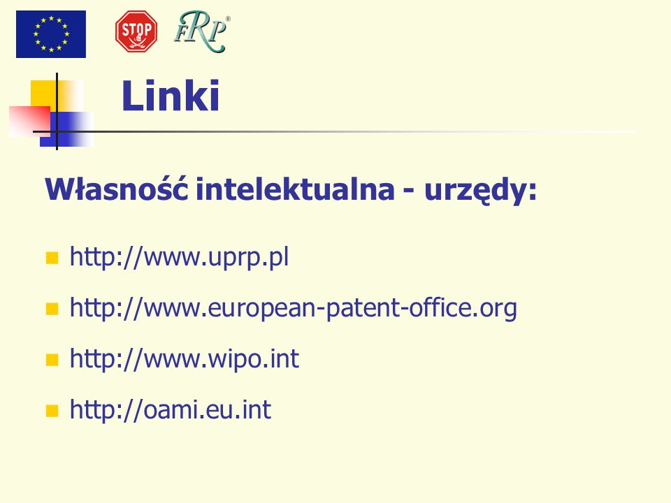 Linki Własność intelektualna - urzędy: http://www.uprp.pl http://www.european-patent-office.org http://www.wipo.int http://oami.eu.int