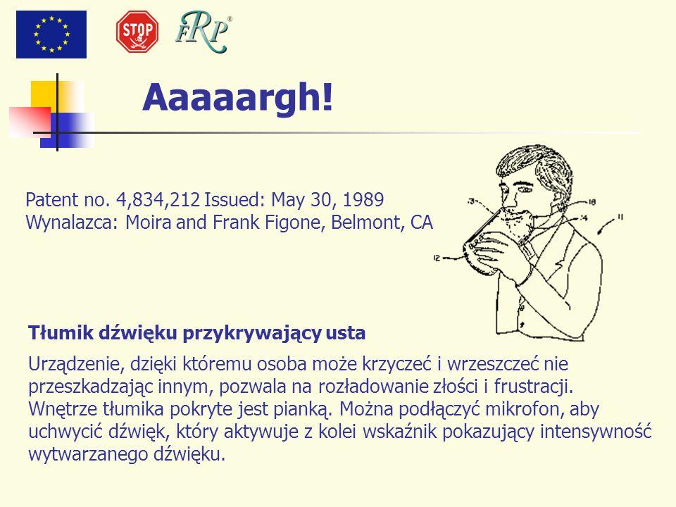 Aaaaargh! Patent no. 4,834,212 Issued: May 30, 1989 Wynalazca: Moira and Frank Figone, Belmont, CA Tłumik dźwięku przykrywający usta Urządzenie, dzięk