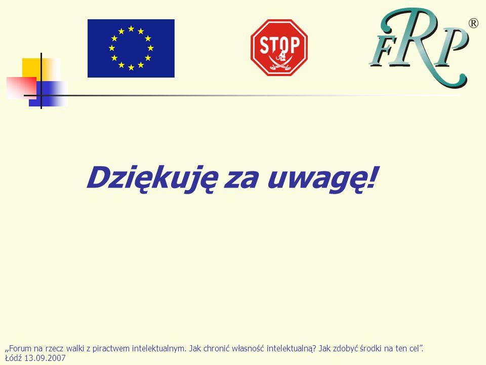 Dziękuję za uwagę! Forum na rzecz walki z piractwem intelektualnym. Jak chronić własność intelektualną? Jak zdobyć środki na ten cel. Łódź 13.09.2007