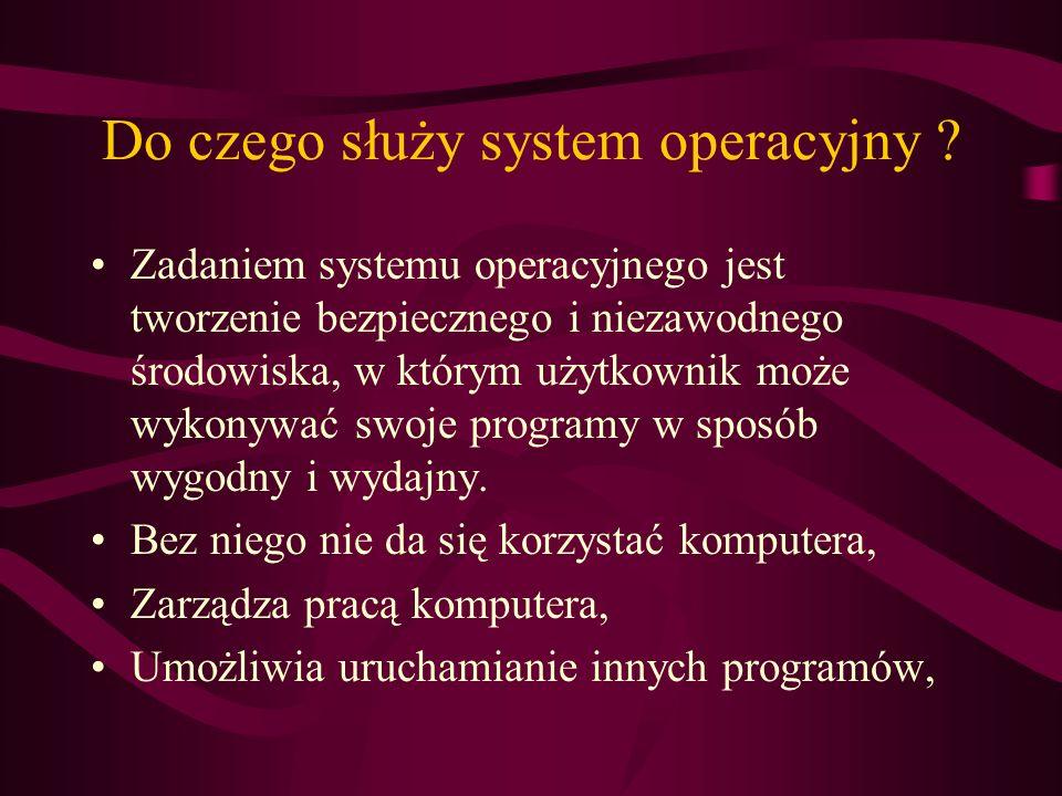 Do czego służy system operacyjny ? Zadaniem systemu operacyjnego jest tworzenie bezpiecznego i niezawodnego środowiska, w którym użytkownik może wykon