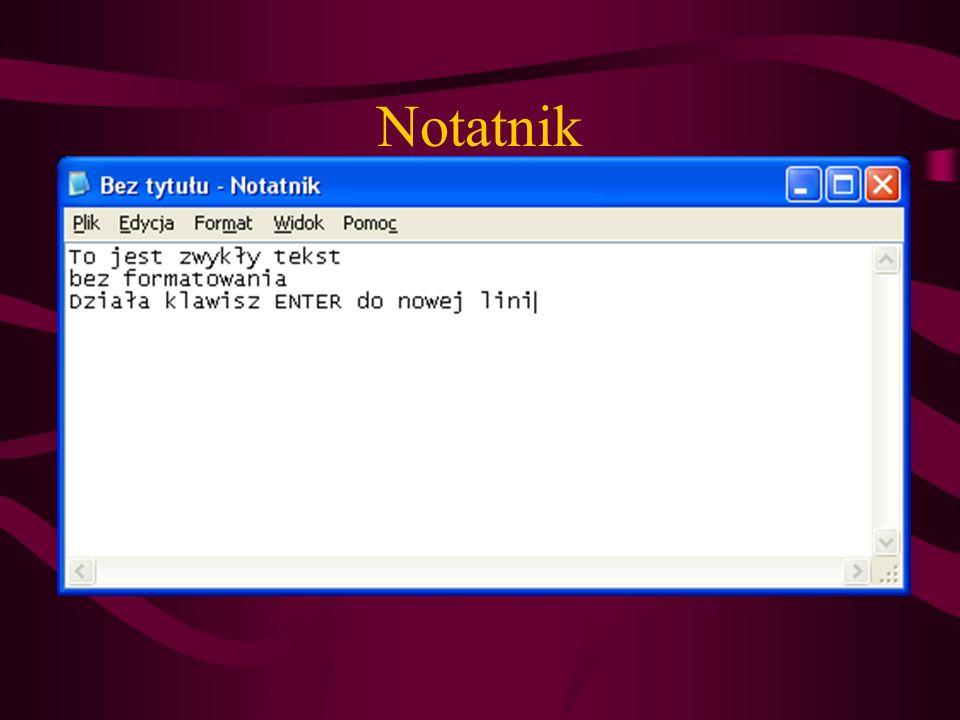 Notatnik – ścieżka C:\WINDOWS\notepad.exe Obsługuje pliki o rozszerzeniu *.txt Edycja tekstu bez formatowania (tak jak na maszynie dopisania) Pliki te