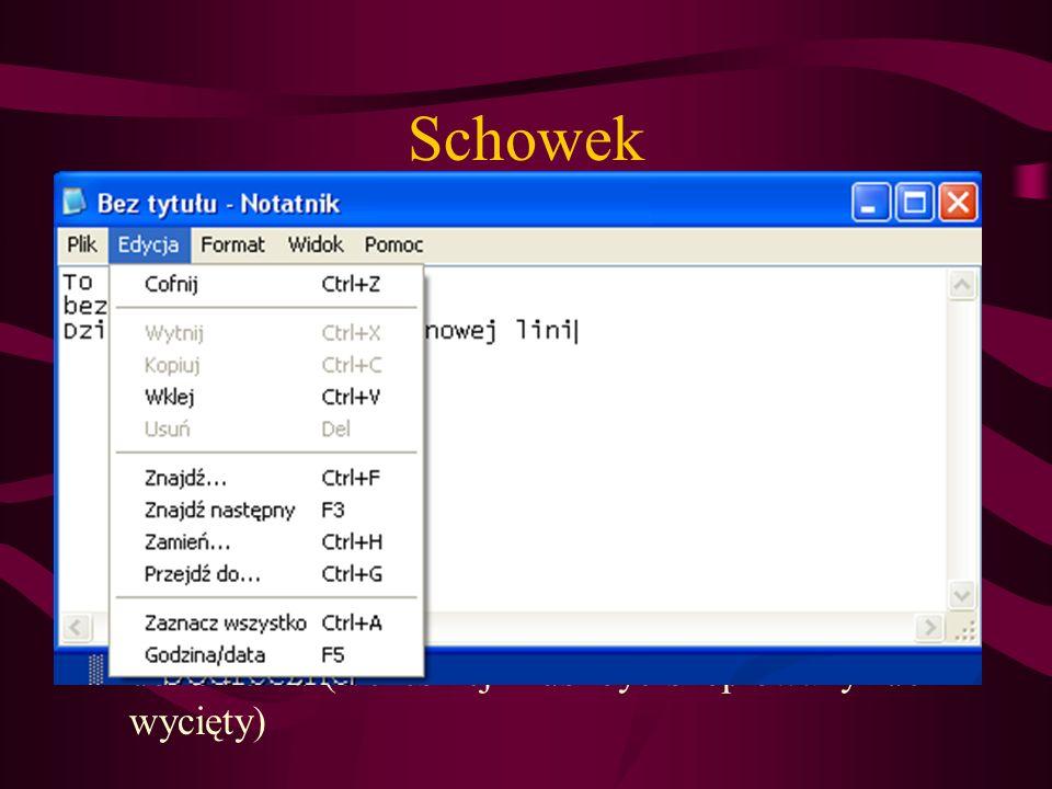 Schowek Wytnij (CTRL+X) – usuwa zaznaczony fragment tekstu, obiektu lub rysunku i przechowuje w pamięci podręcznej Kopiuj (CTR+C) – kopiuje zaznaczony