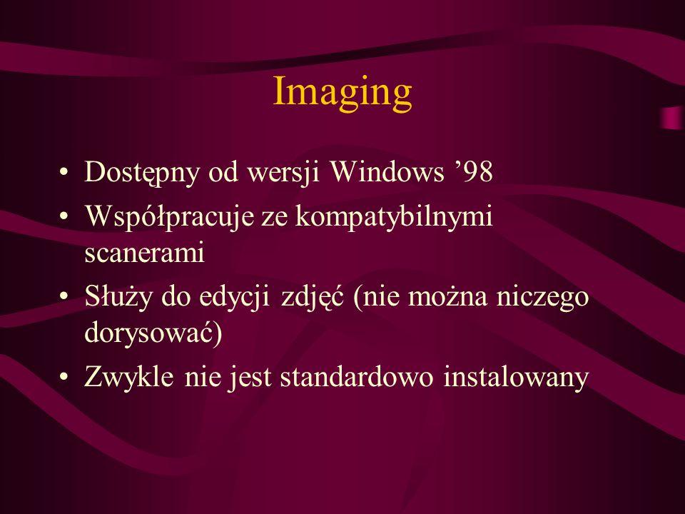 Imaging Dostępny od wersji Windows 98 Współpracuje ze kompatybilnymi scanerami Służy do edycji zdjęć (nie można niczego dorysować) Zwykle nie jest sta